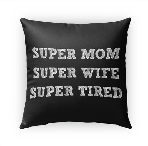 Super Mom Super Wife Super Tired Standard T-Shirt Front