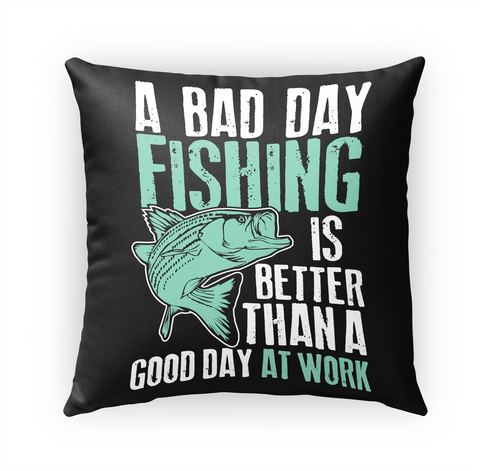 Fishing Pillow   Bad Day Fishing White T-Shirt Front