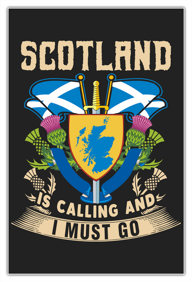 Scotland Is Calling And I Must Go. White T-Shirt Front