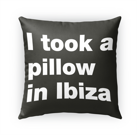 I Took A Pillow In Ibiza Standard T-Shirt Front