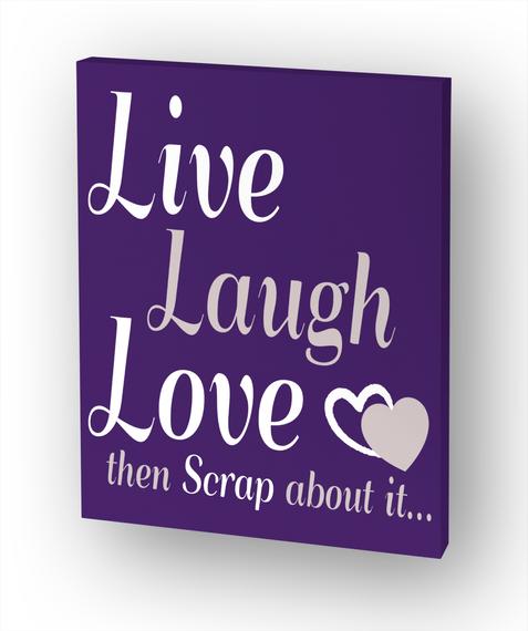 Live Laugh Love Then Scrap About It White T-Shirt Front
