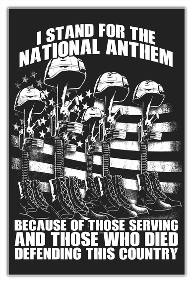I Stand For The National Anthem Because Of Those Serving And Those Who Died Defending This Country White T-Shirt Front