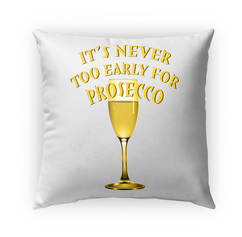 It's Never Too Early For Prosecco Pillow Standard T-Shirt Front