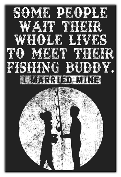 Some People Wait Their Whole Lives To Meet Their Fishing Buddy. I Married Mine White Camiseta Front