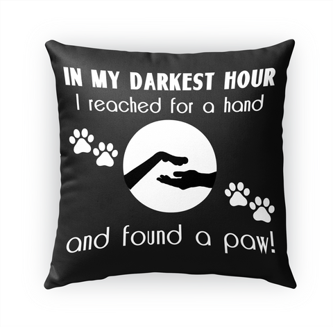 In My Darkest Hour I Reached For A Hand And Found A Paw Standard T-Shirt Front