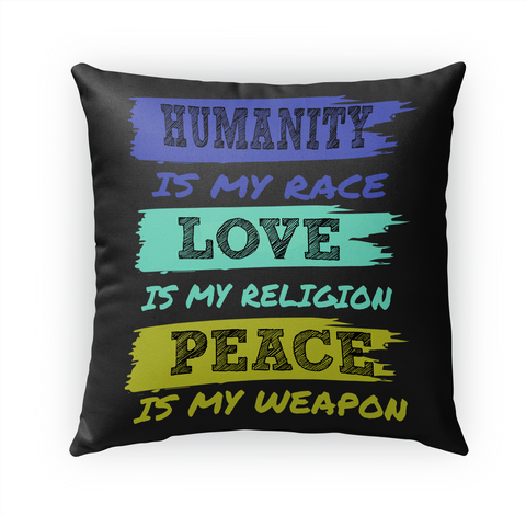 Humanity Is My Race Love Is My Religion Peace Is My Weapon Standard T-Shirt Front