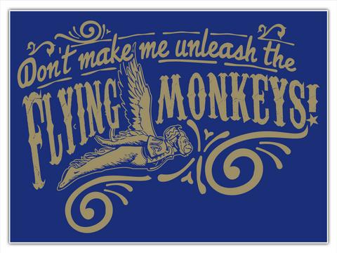 Don't Make Me Unleash The Flying Monkeys! White T-Shirt Front
