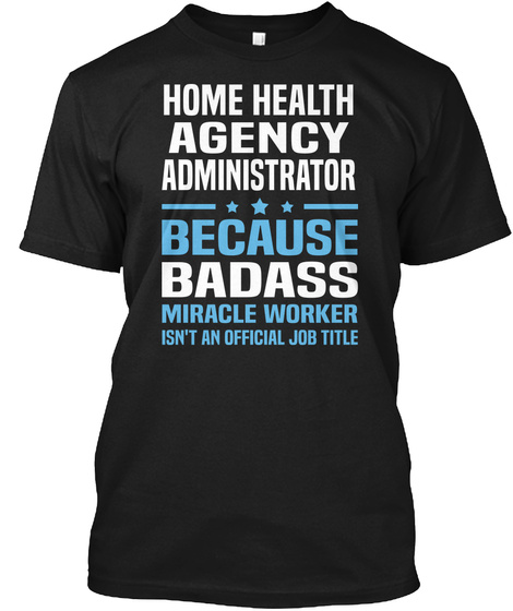 Home Agency Administrator Because Badass Miracle Worker Isn't An Official Job Title Black T-Shirt Front