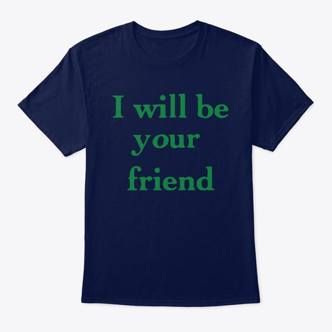 I Will Be Your Friend T Shirts Navy T-Shirt Front