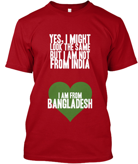 Yes, I Might Look The Same But I Am Not From India I Am From Bangladesh Deep Red T-Shirt Front