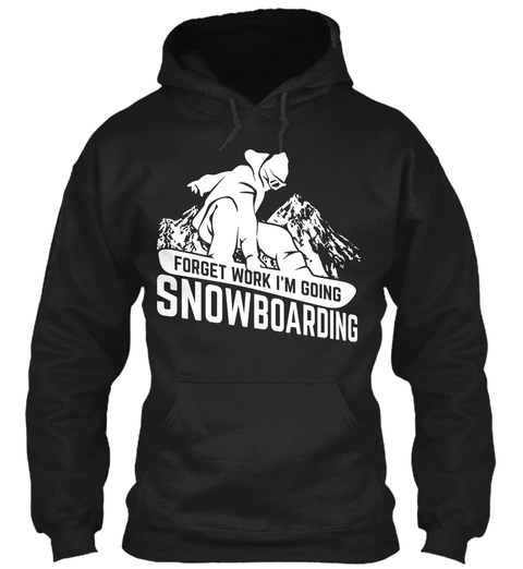 Forget Work I'm Going Snowboarding Black T-Shirt Front