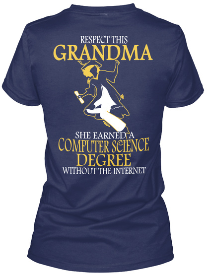 Respect This Grandma She Earned A Computer Science Degree Without The Internet Navy T-Shirt Back