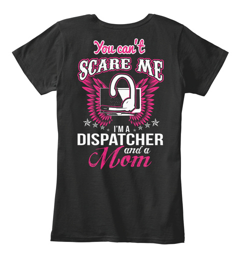 You Can't Scare Me I Am Dispatcher And A Mom Black Women's T-Shirt Back