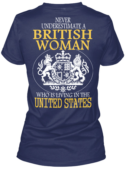 Never Underestimate A British Woman Who Is Living In The United States Navy Women's T-Shirt Back