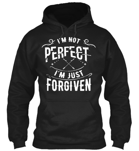 I'm Not Perfect I'm Just Forgiven Black Sweatshirt Front