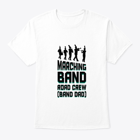 Marching Band Road Crew Band Dad Shirt White T-Shirt Front