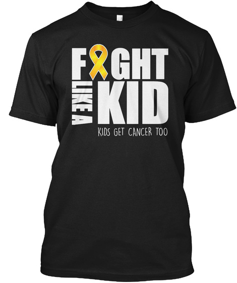 Fight Like A Kid Kids Get Cancer Too Black T-Shirt Front