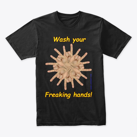 "Pandemic: ""Wash Your Freaking Hands""  Black T-Shirt Front"