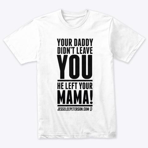 Your Daddy Didn't Leave You (Black Ink) Heather White T-Shirt Front