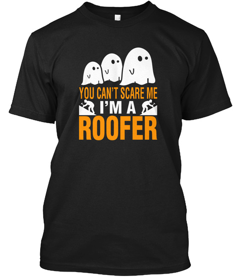 You Can't Scare A Roofer Black T-Shirt Front