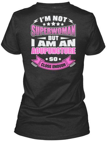 I'm Not Superwoman But I Am An Acupuncture So Close Enough Black T-Shirt Back