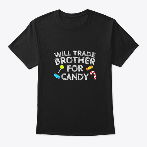 Will Trade Brother For Candy Funny Black T-Shirt Front