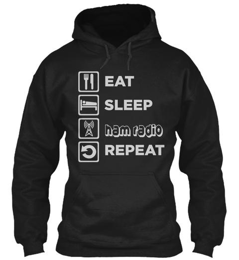 Eat Sleep Ham Radio Repeat  Black T-Shirt Front