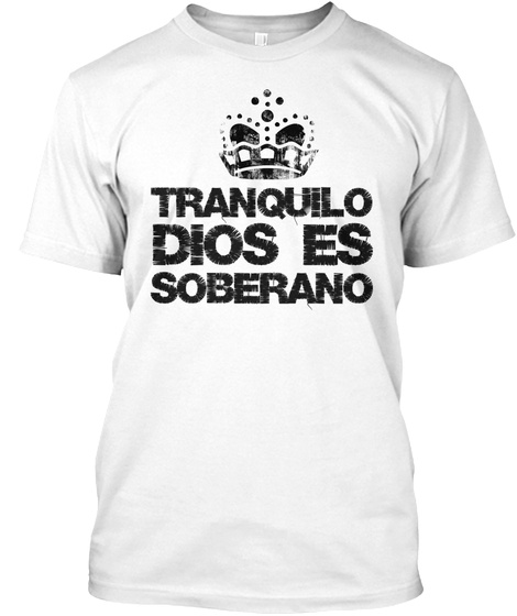 Tranquilo Dios Es Soberano White T-Shirt Front
