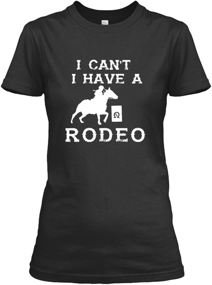 I Can't I Have A Rodeo Black T-Shirt Front