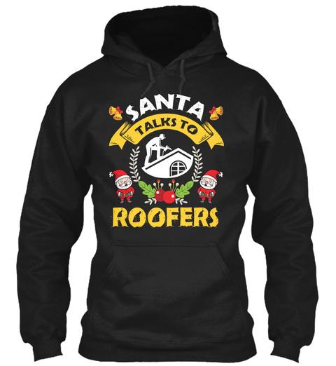 Roofer Santa Talks To Roofers Shirt Black T-Shirt Front