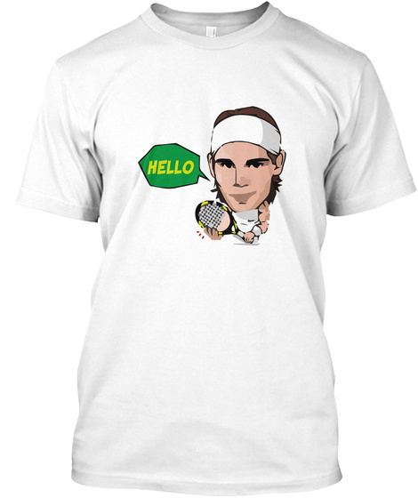 Hello Tennis Player Spain Nadal Racket White T-Shirt Front