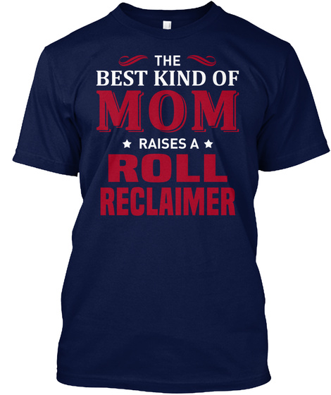 The Best Kind Of Mom Raises A Roll Reclaimer Navy T-Shirt Front