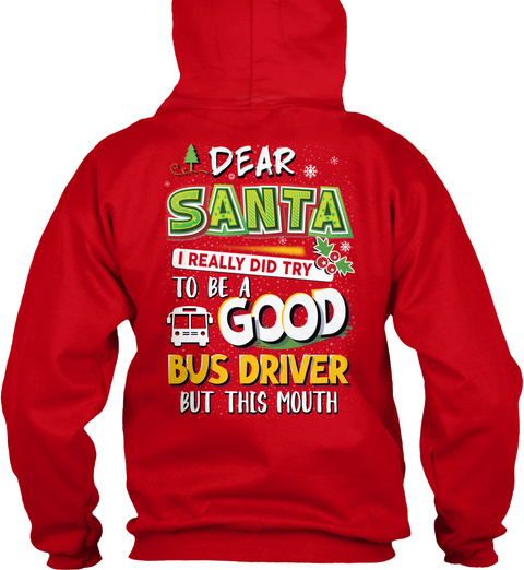 Dear Santa I Really Did Try To Be A Good Bus Driver But This Mouth Red T-Shirt Back