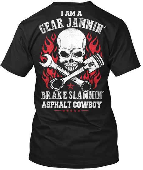 I Am A Gear Jammin Brake Slammin Asphalt Cowboy Black T-Shirt Back