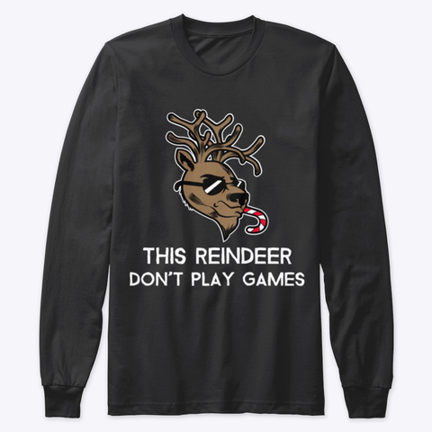 This Reindeer Don't Play Games Black T-Shirt Front