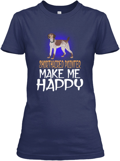 Shorthaired Pointer Make Me Happy Navy T-Shirt Front