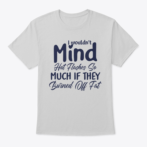 I Wouldn't Mind Hot Flashes Light Steel T-Shirt Front