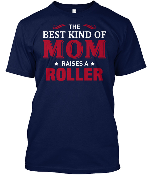 The Best Kind Of Mom Raises A Roller Navy T-Shirt Front