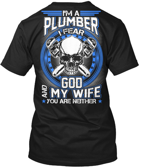 I'm A Plumber Leear God And My Wife You Are Neither Black T-Shirt Back