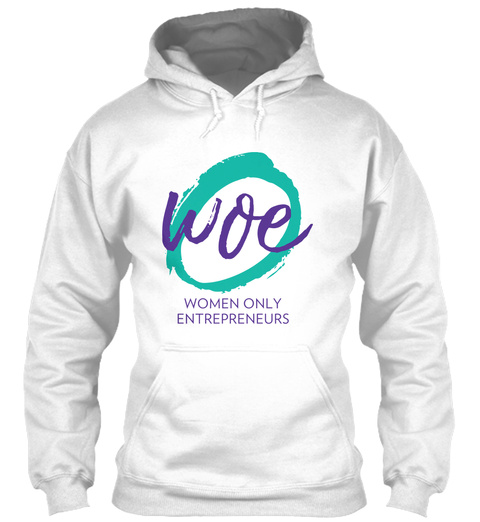 Woe Women Only Entrepreneurs White Sweatshirt Front