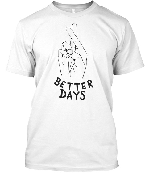 Better Days White T-Shirt Front