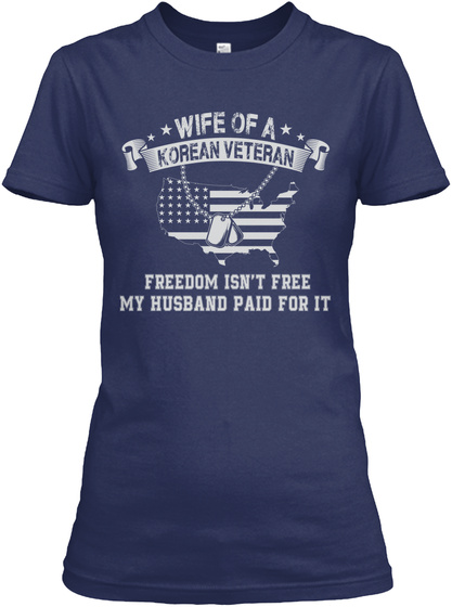 Wife Of A Korean Veteran Freedom Isn't Free My Husband Paid For It Navy T-Shirt Front