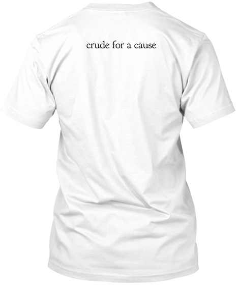 Crude For A Cause White T-Shirt Back