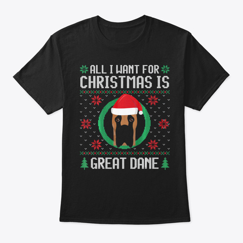 All I Want For Christmas Is Great Dane D Black T-Shirt Front