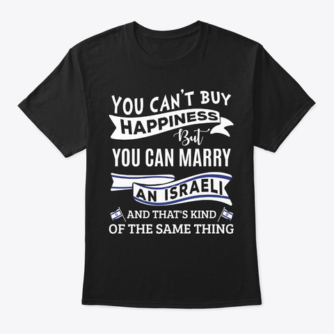 Can't Buy Happiness Can Marry An Israeli Black T-Shirt Front
