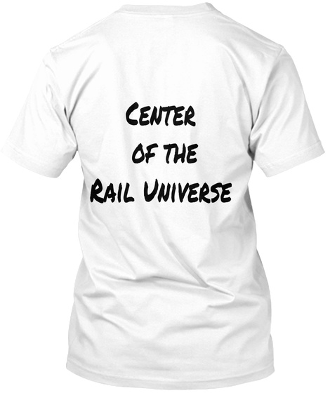Center Of The Rail Universe White T-Shirt Back