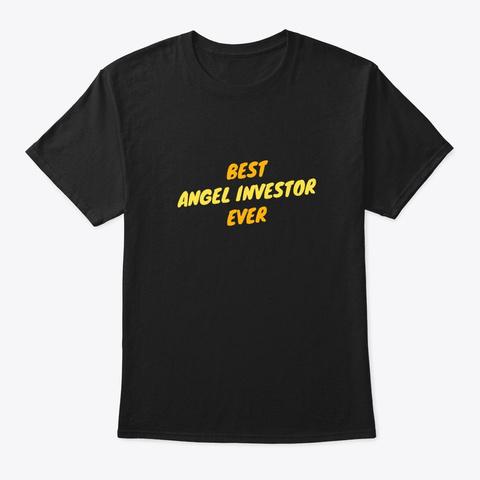 Best Angel Investor Ever Black T-Shirt Front