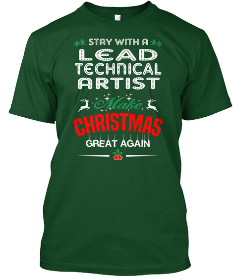 Stay With A Lead Technical Artist Make Christmas Great Again Deep Forest T-Shirt Front