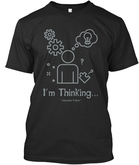 I'm Thinking... * Alexander & Kent * Black T-Shirt Front