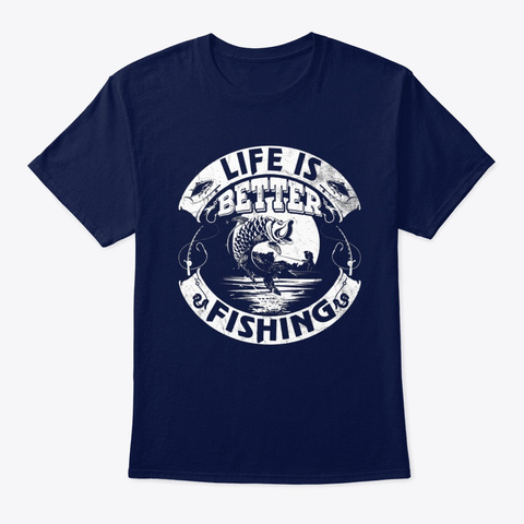 Fish Life Is Better Fishing Navy T-Shirt Front